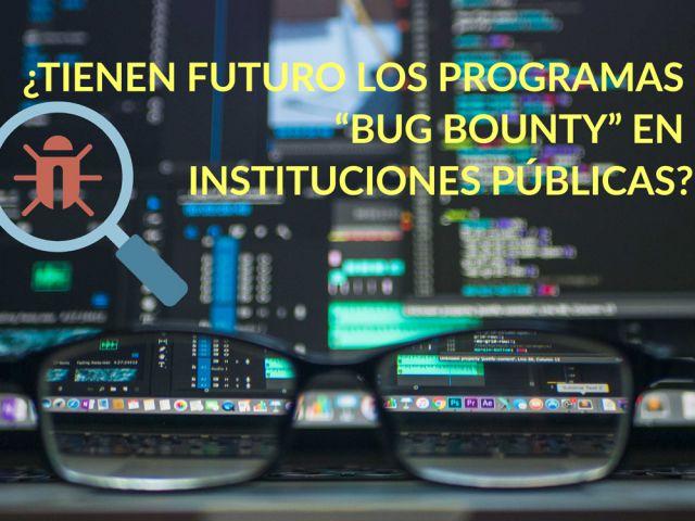 """TIENEN FUTURO LOS PROGRAMAS """"BUG BOUNTY"""" EN INSTITUCIONES PÚBLICAS?"""